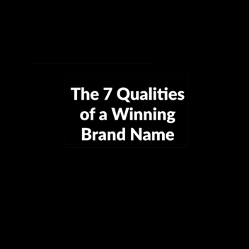 The 7 qualities of a winning brand name
